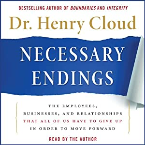 Necessary Endings: The Employees, Businesses, and Relationships That All of Us Have to Give Up in Order to Move Forward | [Henry Cloud]