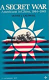 img - for A Secret War: Americans in China, 1944 - 1945 (Arcturus Books) book / textbook / text book