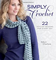 Simply Crochet: 22 Stylish Designs for Everyday