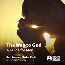 The Way to God: A Guide for Men Lecture Auteur(s) : Rev. James J. Clarke PhD Narrateur(s) : Rev. James J. Clarke PhD