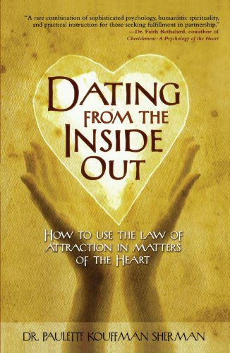 Dating from the Inside Out: How to Use the Law of Attraction in Matters of the Heart