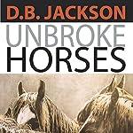 Unbroke Horses | D. B. Jackson