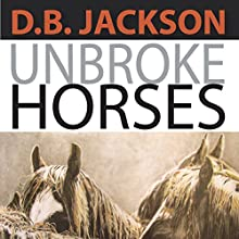 Unbroke Horses (       UNABRIDGED) by D. B. Jackson Narrated by Bob Rundell
