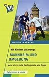 Mit Kindern unterwegs - Mannheim und Umgebung: Mehr als 70 tolle Ausflugsziele und Tipps