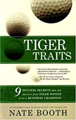Tiger Traits: 9 Success Secrets You Can Discover From Tiger Woods to Be a Business Champion