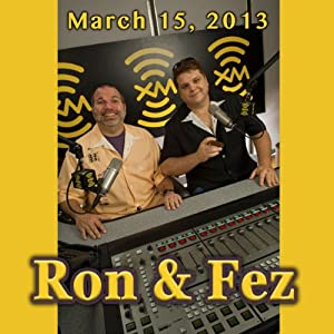 Ron & Fez, March 15, 2013 Radio/TV Program
