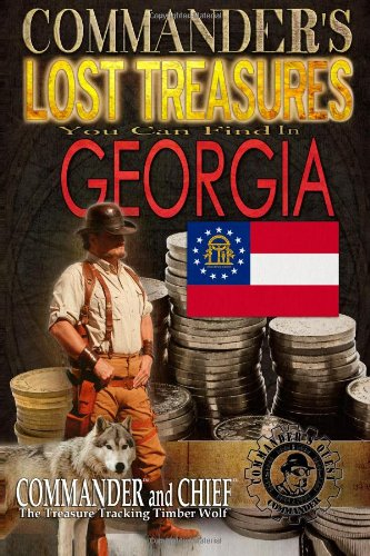 Commander'S Lost Treasures You Can Find In Georgia: Follow The Clues And Find Your Fortunes! (Volume 1) front-730237