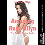 Amazing Andi Allyn: Five Explicit Erotica Stories | Andi Allyn