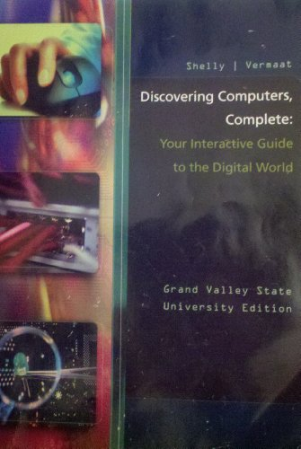 Discovering Computers, Complete: Your Interactive Guide to the Digital World: Grand Valley State University Edition