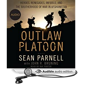 Outlaw Platoon - Heroes, Renegades, Infidels, and the Brotherhood of War in Afghanistan - Sean Parnell , John Bruning