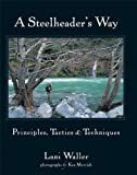 img - for A Steelheader's Way: Principles, Tactics, and Techniques book / textbook / text book