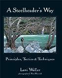 img - for A Steelheader's Way: Principles, Tactics, and Techniques book / textbook / text book