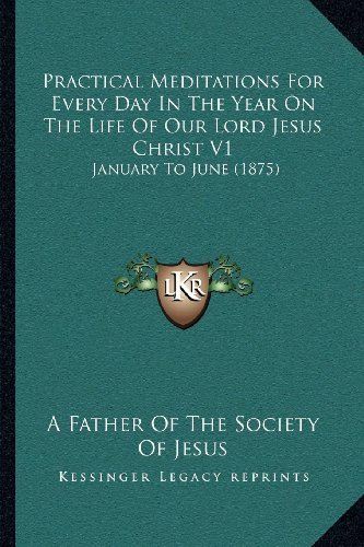Practical Meditations for Every Day in the Year on the Life of Our Lord Jesus Christ V1: January to June (1875)