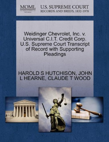 Weidinger Chevrolet, Inc. v. Universal C.I.T. Credit Corp. U.S. Supreme Court Transcript of Record with Supporting Pleadings