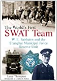 THE WORLDS FIRST SWAT TEAM: W. E. Fairbairn and the Shanghai Municipal Police Reserve Unit