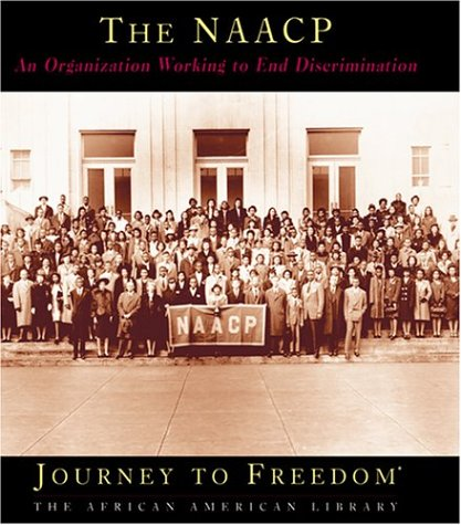 The Naacp: An Organization Working to End Discrimination (Journey to Freedom)