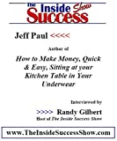 Jeff Paul Interviewed by Randy Gilbert on <i>The Inside Success Show</i>: Jeff Paul, author and web marketing genius, talks about how people can easily make money from home