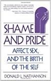 Shame and Pride: Affect, Sex, and the Birth of the Self (0393311090) by Donald L. Nathanson