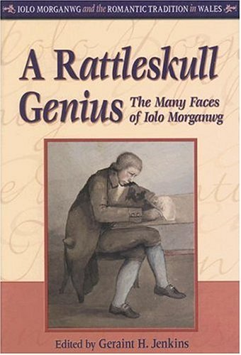 A Rattleskull Genius: The Many Faces of Iolo Morganwg (Iolo Morganwg and the Romantic Tradition in Wales)