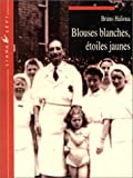 Blouses blanches, étoiles jaunes (French Edition) (286746224X) by Halioua, Bruno