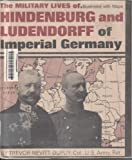 THE MILITARY LIVES OF HINDENBURG AND LUDENDORFF OF IMPERIAL GERMANY. (0531018822) by Dupuy, Trevor Nevitt.