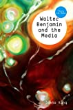 Walter Benjamin and the Media: The Spectacle of Modernity (TM - Theory and Media)