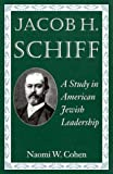 img - for Jacob H. Schiff: A Study in American Jewish Leadership (Brandeis Series in American Jewish History, Culture, and Life) book / textbook / text book