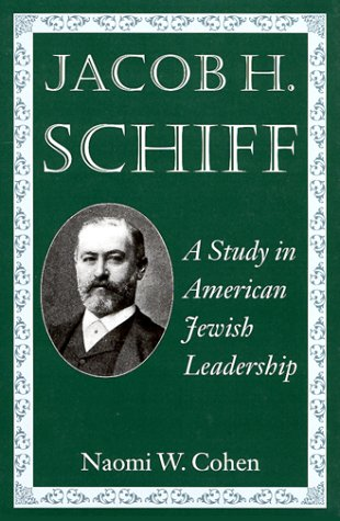 Jacob H. Schiff: A Study in American Jewish Leadership (Brandeis Series in American Jewish History, Culture, and Life)