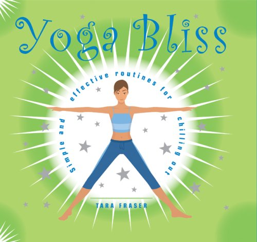 Yoga Bliss: Simple and Effective Routines for Chilling Out
