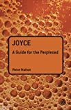 Peter Mahon Joyce: A Guide for the Perplexed (Guides for the Perplexed)