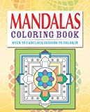Mandalas Coloring Book: Over 70 Fabulous Designs to Color in