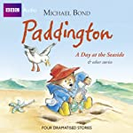 Paddington: A Day at the Seaside and Other Stories (Dramatised) | Michael Bond