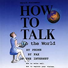 How to Talk to the World: Just Write Well, That's the Key (       UNABRIDGED) by Gerald Victor Steinmetz Narrated by Gerald Victor Steinmetz