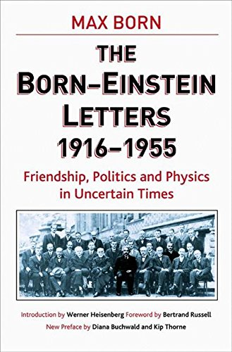 The Born - Einstein Letters: Friendship, Politics and Physics in Uncertain Times (Macmillan Science)