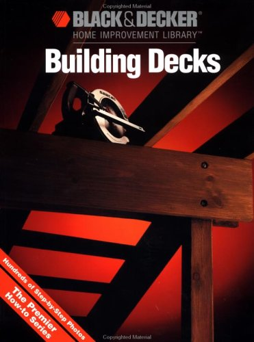 Building Decks (Black & Decker Home Improvement Library)