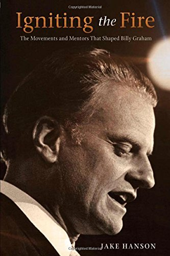 Igniting the Fire: The Movements and Mentors Who Shaped Billy Graham