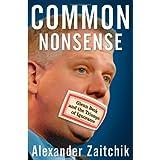 Common Nonsense: Glenn Beck and the Triumph of Ignoranceby Alexander Zaitchik