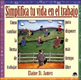 Simplifica tu vida el trabajo / Simplify Your Work Life (Spanish Edition) (8495456737) by Elaine st James