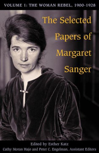 The Selected Papers of Margaret Sanger: The Woman Rebel, 1900-1928 v. 1