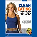 Clean Eating for You and Your Family (Live) Speech by Chris Freytag Narrated by Chris Freytag