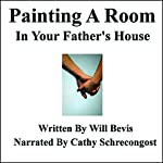 Painting a Room in Your Father's House | Will Bevis
