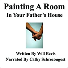 Painting a Room in Your Father's House (       UNABRIDGED) by Will Bevis Narrated by Cathy Schrecongost