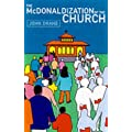 The McDonaldization of the Church: Spirituality, Creativity and the Future of The Church