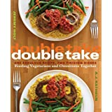 Double Take: One Fabulous Recipe, Two Finished Dishes, Feeding Vegetarians and Omnivores Togetherby A. J. Rathbun