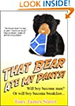 That Bear Ate My Pants! Adventures of...