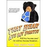 That Bear Ate My Pants! Adventures of a real Idiot Abroad ~ Tony James Slater