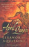 Douglas Boyd April Queen: Eleanor of Aquitaine
