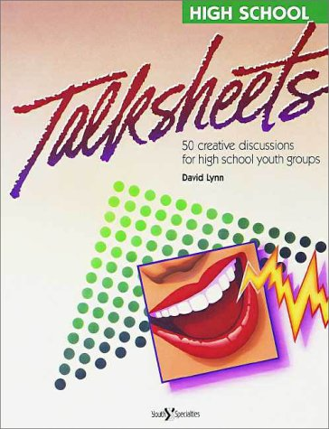 High School Talk Sheets: Fifty Creative Discussions for High School Youth Groups (Youth specialties)