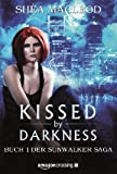 Kissed by Darkness - Buch Eins der Sunwalker-Reihe (German Edition)