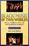 Black Music of Two Worlds: African, Caribbean, Latin, and African-American Traditions (002864929X) by Roberts, John Storm